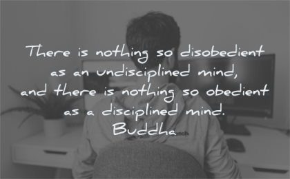 buddha quotes there nothing disobedient undisciplined mind obedient disciplined wisdom man computer home office