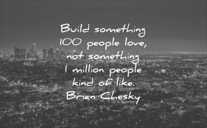business quotes build something people love not something million kinf like brian chesky wisdom