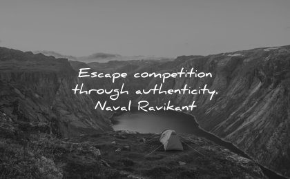 business quotes escape competition through authenticity naval ravikant wisdom nature camp lake mountains