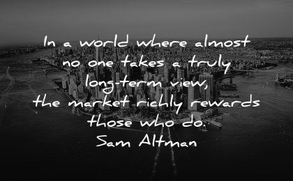 business quotes world almost takes truly long term view market richly rewards sam altman wisdom new york city water