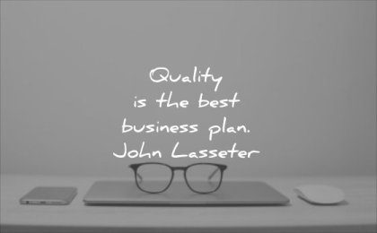 business quotes quality the best plan john lasseter wisdom