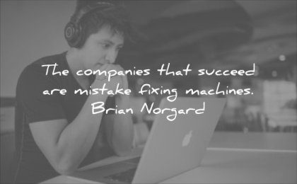 business quotes companies that succeed are mistake fixing machines brian norgard wisdom