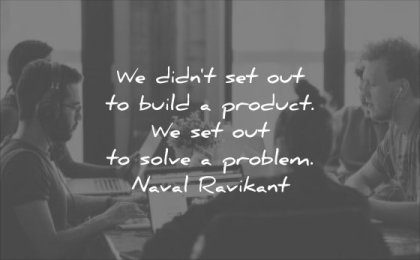 business quotes didnt set out build product solve problem naval ravikant wisdom