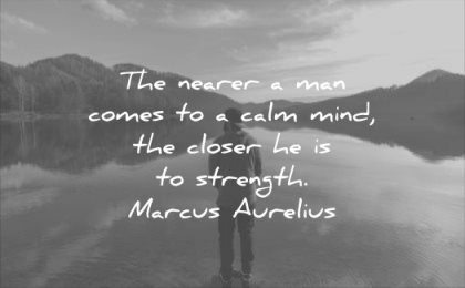 calm quotes the nearer man comes mind closer strength marcus aurelius wisdom solitude lake water