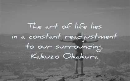 change and growth quotes art life lifes constant readjustement our surrounding kakyzzo okakura wisdom man standing mountain