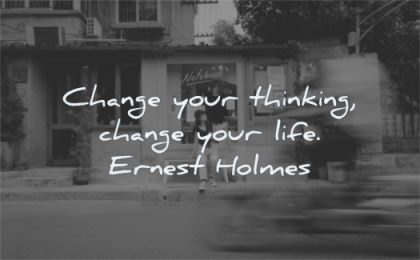 change quotes your thinking life ernest holmes wisdom city street