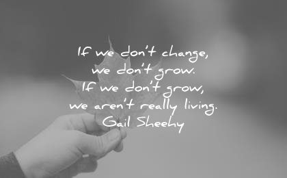 350 Quotes About Change And Growth (To Improve Your Life)