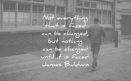 change quotes not everything that faced can changed nothing until faced james baldwin wisdom
