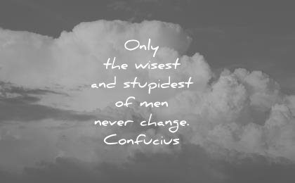 change quotes only wisest stupidest men never confucius wisdom