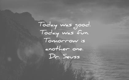 change quotes today was good fun tomorrow another one dr seuss wisdom
