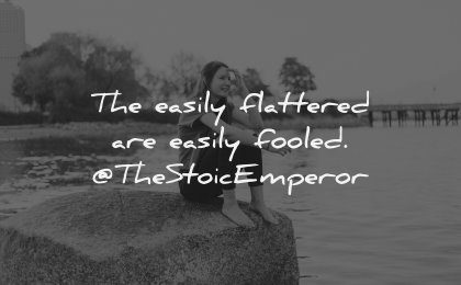 character quotes easily flattered fooled the stoic emperor wisdom woman sitting
