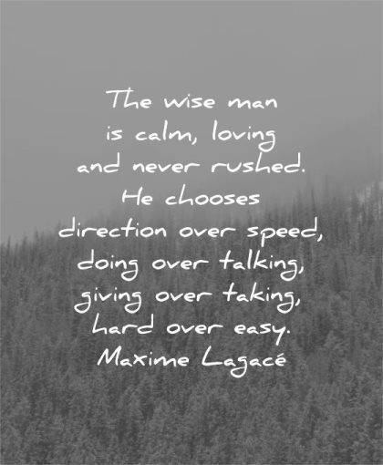 character quotes wise man calm loving never rushed chooses direction speed doing talking giving taking hard easy maxime lagace wisdom tree nature