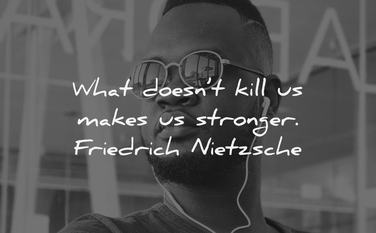 character quotes what doesnt kill makes stronger friedrich nietzsche wisdom man glasses
