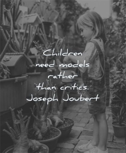 children quotes children need models rather critics joseph joubert wisdom flowers