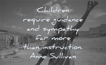 children quotes require guidance sympathy instruction anne sullivan wisdom black boy