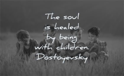 children quotes soul healed being fyodor dostoyevsky wisdom