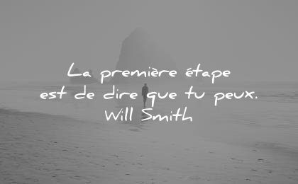 citations courtes premiere etape est dire que peux will smith wisdom quotes