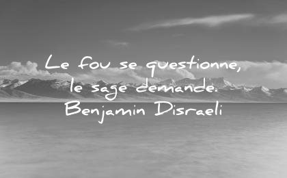 citations courtes fou questionne sage demande benjamin disraeli wisdom quotes