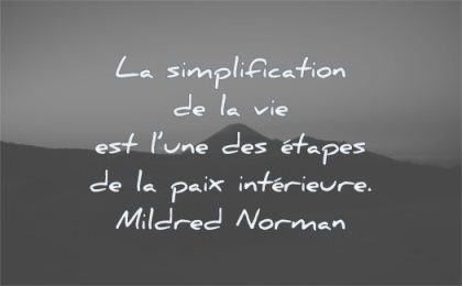 citations simplicification vie est une etapes paix interieure mildred norman wisdom montagnes nature