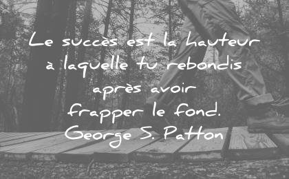citations vie success est hauteur laquelle rebondis apres avoir frapper fond george patton wisdom quotes