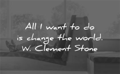 confidence quotes all want change world clement stone wisdom man sitting laptop working