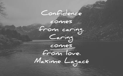 confidence quotes confidence comes caring from love maxime lagace wisdom