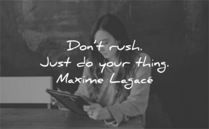 confidence quotes dont rush just your thing maxime lagace wisdom woman working