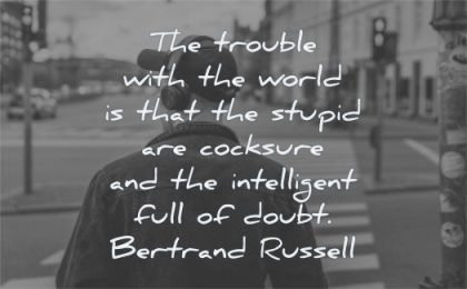 confidence quotes trouble world stupid cocksure intelligent full doubt bertrand russell wisdom man street city walking
