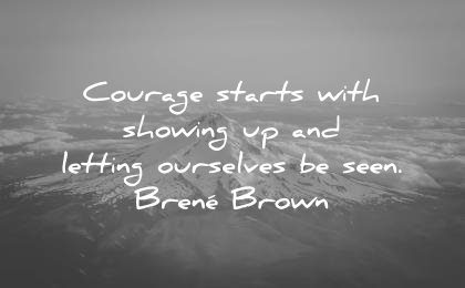 courage quotes starts showing letting ourselves seen brene brown wisdom