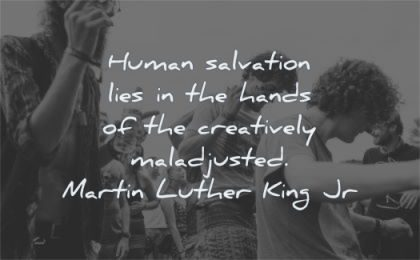 creativity quotes human salvation lies hand creatively maladjusted martin luther king jr wisdom people dancing