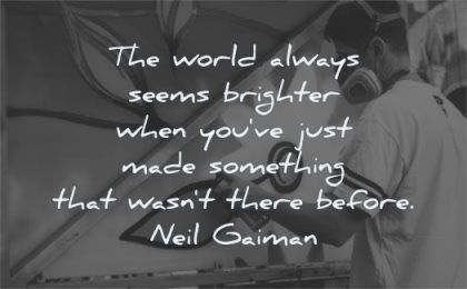 creativity quotes world always seems brighter have just something there before neil gaiman wisdom man painting graffiti