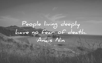 death quotes people living deeply have fear anais nin wisdom