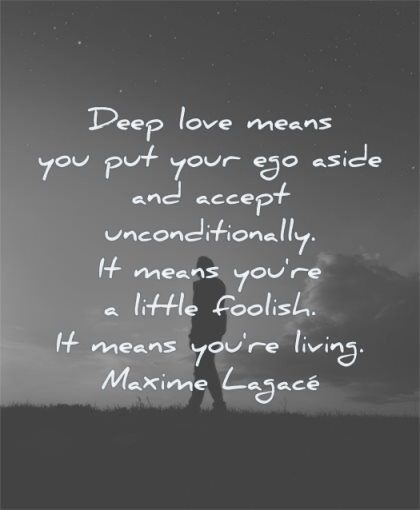 deep love quotes means you put your ego aside accept unconditionally little foolish living maxime lagace wisdom silhouette man evening