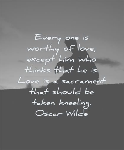 deep love quotes every one worthy except him who thinks sacrament should taken kneeling oscar wilde wisdom silhouette