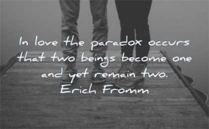 deep love quotes paradox occurs two beings become remain erich fromm wisdom couple boots standing legs