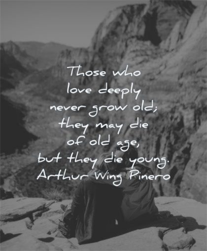 deep love quotes those deeply never grow old they may die age young arthur wing pinero wisdom couple sitting mountain nature