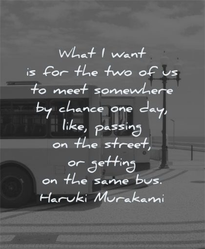 deep love quotes what want meet somewhere chance one day like passing street getting same bus haruki murakami wisdom