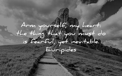 deep quotes arm yourself heart thing must fearful yet inevitable euripides wisdom mountain path