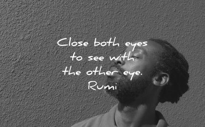 deep quotes close both eyes see with other eye rumi wisdom black man