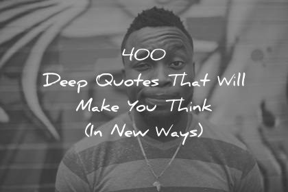 400 Deep Quotes That Will Make You Think (In New Ways)