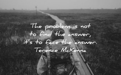 deep quotes problem not find answer face answer terence mckenna wisdom nature path