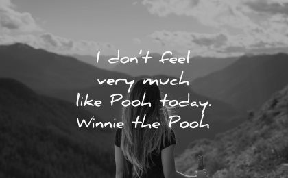 depression quotes dont feel very much like today winnie the pooh wisdom woman nature landscape