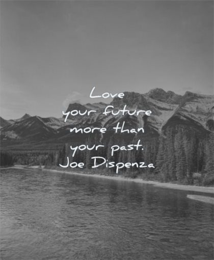 depression quotes love your future more than past joe dispenza water nature pines mountains