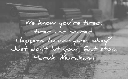 depression quotes know you tired scared happens everyone okay just dont your feet stop haruki murakami wisdom