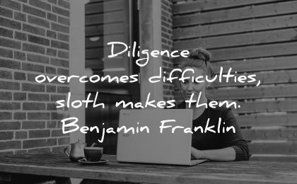 diligence overcomes difficulties sloth makes them benjamin franklin wisdom woman laptop