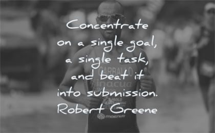 discipline quotes concentrate single goal task beat into submission robert greene wisdom man running