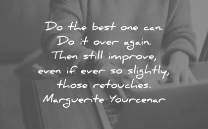 discipline quotes best you over again then still improve even ever slightly those retouches marguerite yourcenar wisdom