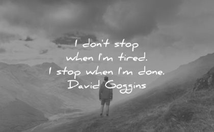 discipline quotes dont stop when im tired done david goggins wisdom