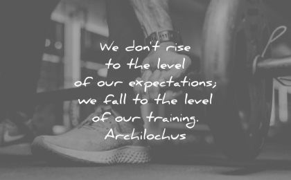 discipline quotes dont rise level expectations fall training archilochus wisdom
