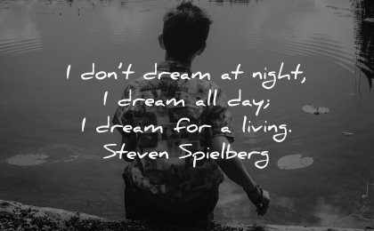 dream quotes dont night all day living steven spielberg wisdom boy lake water sitting
